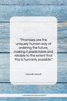 """Hannah Arendt quote: """"Promises are the uniquely human way of…""""- at QuotesQuotesQuotes.com"""