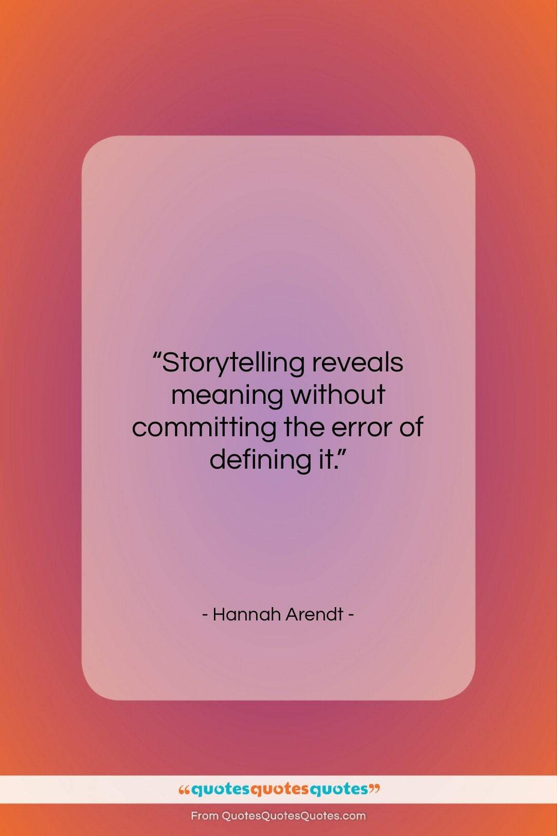 """Hannah Arendt quote: """"Storytelling reveals meaning without committing the error…""""- at QuotesQuotesQuotes.com"""