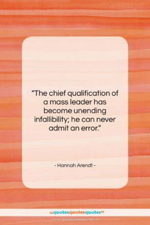 """Hannah Arendt quote: """"The chief qualification of a mass leader…""""- at QuotesQuotesQuotes.com"""