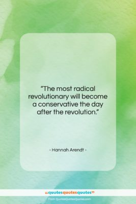 """Hannah Arendt quote: """"The most radical revolutionary will become a…""""- at QuotesQuotesQuotes.com"""