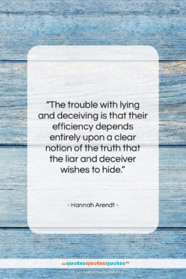 """Hannah Arendt quote: """"The trouble with lying and deceiving is…""""- at QuotesQuotesQuotes.com"""