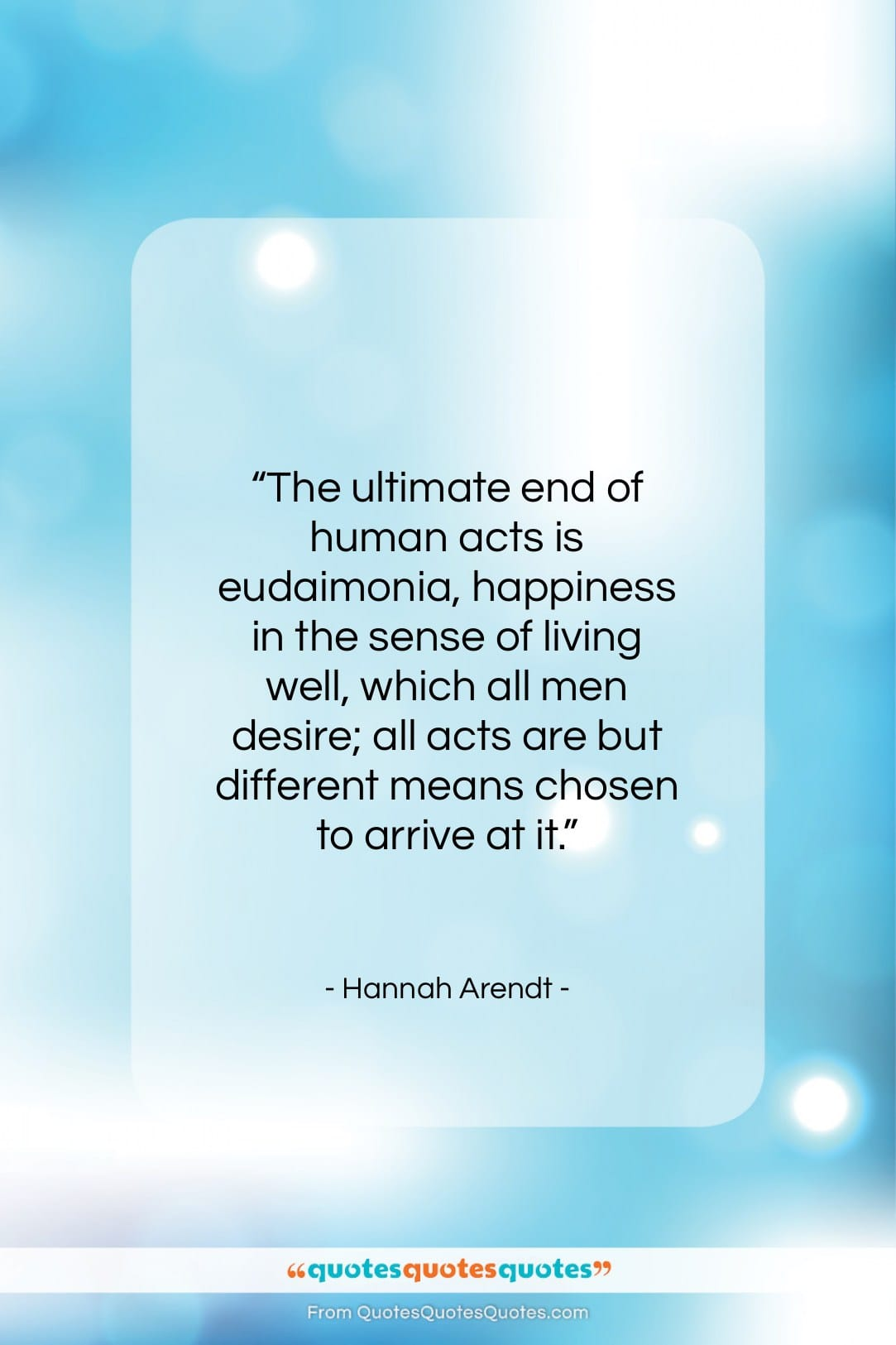 """Hannah Arendt quote: """"The ultimate end of human acts is…""""- at QuotesQuotesQuotes.com"""