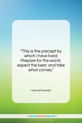 """Hannah Arendt quote: """"This is the precept by which I…""""- at QuotesQuotesQuotes.com"""