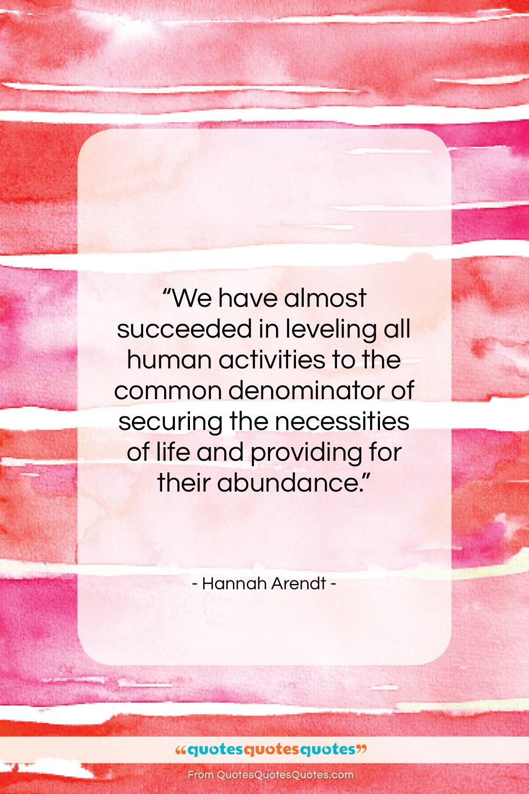 """Hannah Arendt quote: """"We have almost succeeded in leveling all…""""- at QuotesQuotesQuotes.com"""