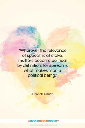 """Hannah Arendt quote: """"Wherever the relevance of speech is at…""""- at QuotesQuotesQuotes.com"""