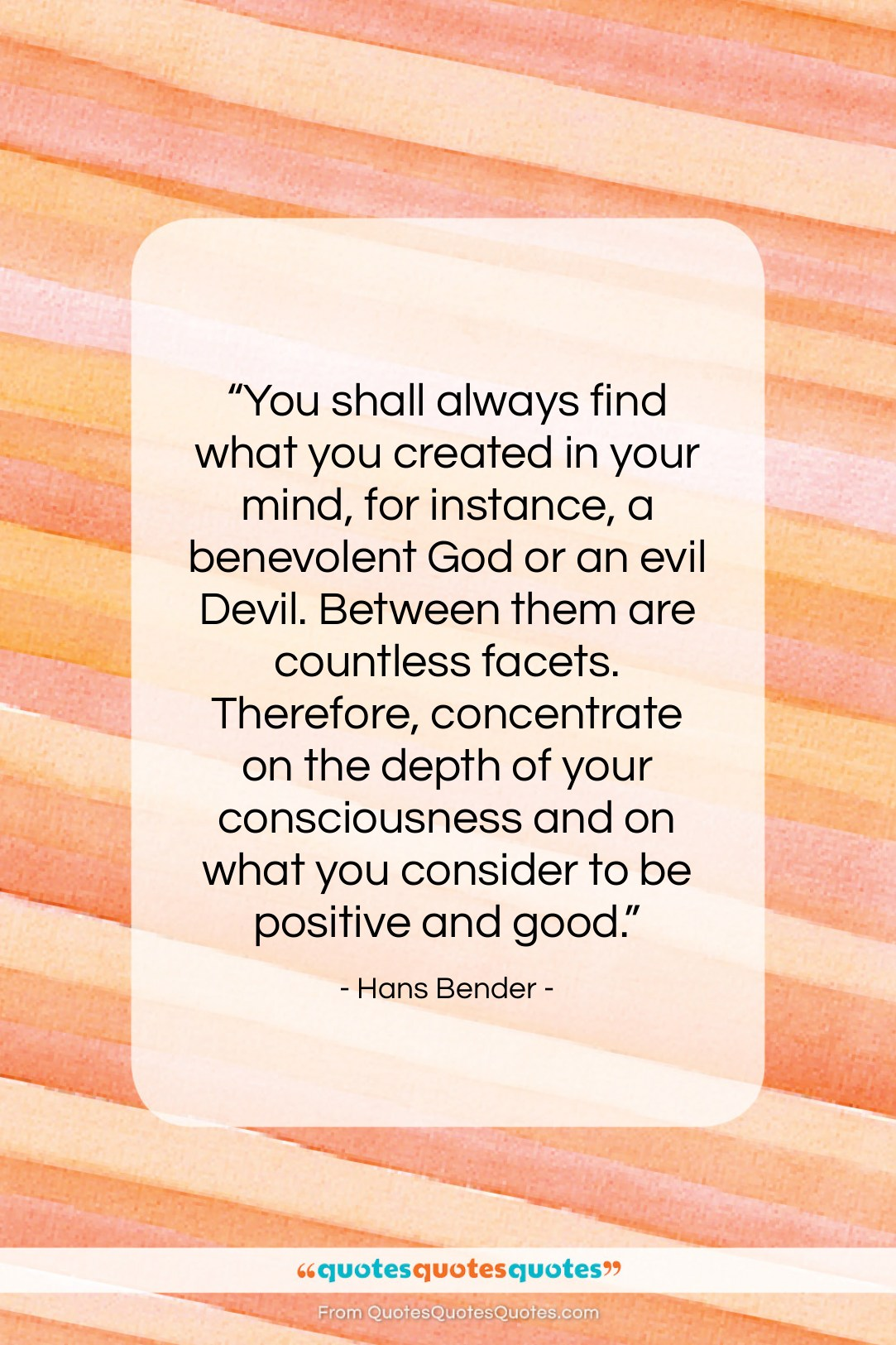 """Hans Bender quote: """"You shall always find what you created…""""- at QuotesQuotesQuotes.com"""