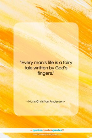 """Hans Christian Andersen quote: """"Every man's life is a fairy tale…""""- at QuotesQuotesQuotes.com"""