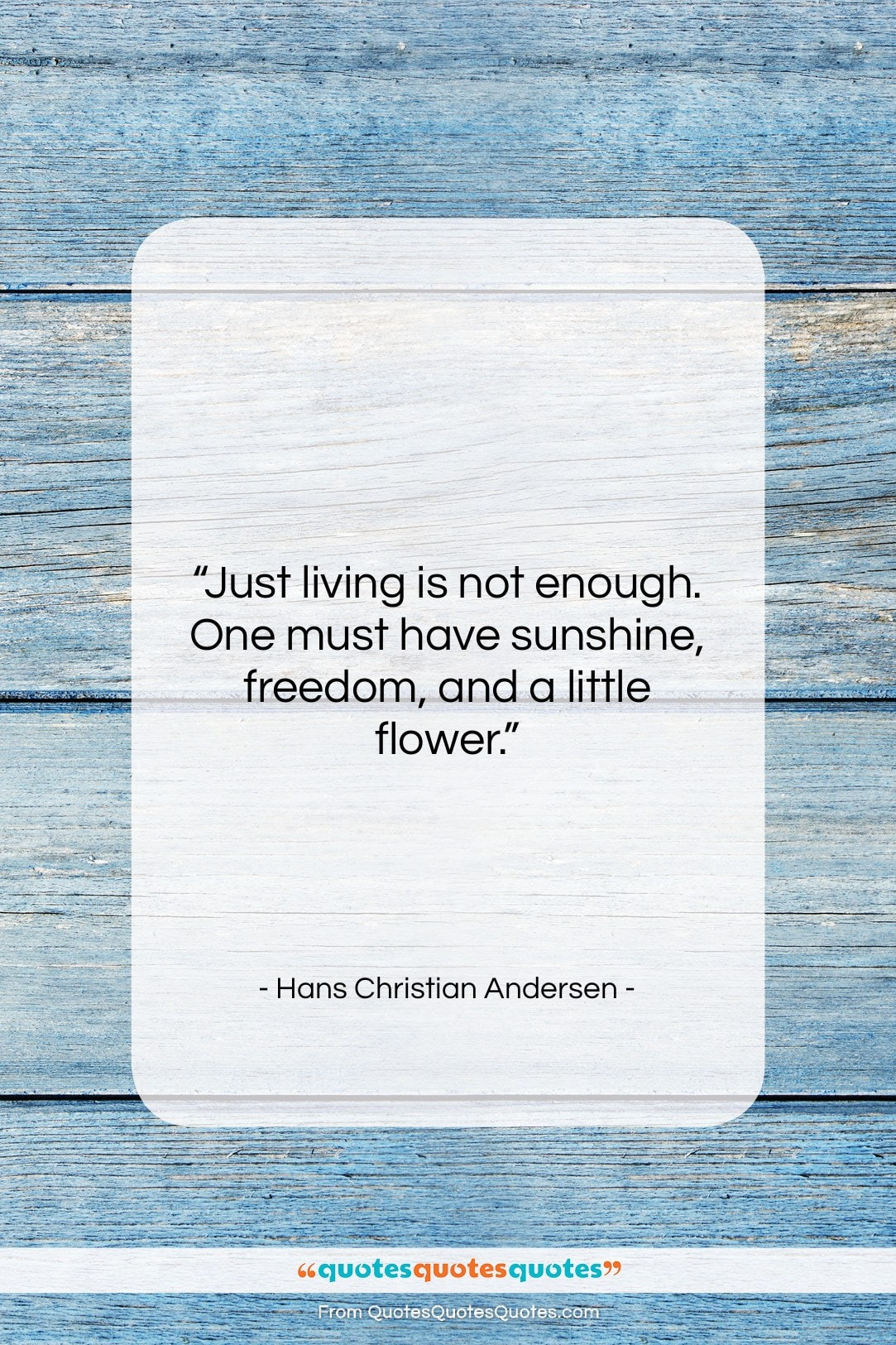 """Hans Christian Andersen quote: """"Just living is not enough. One must…""""- at QuotesQuotesQuotes.com"""