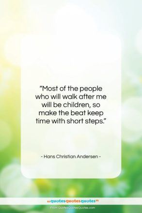 """Hans Christian Andersen quote: """"Most of the people who will walk…""""- at QuotesQuotesQuotes.com"""