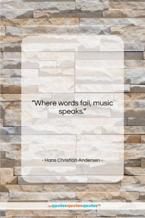 """Hans Christian Andersen quote: """"Where words fail, music speaks….""""- at QuotesQuotesQuotes.com"""
