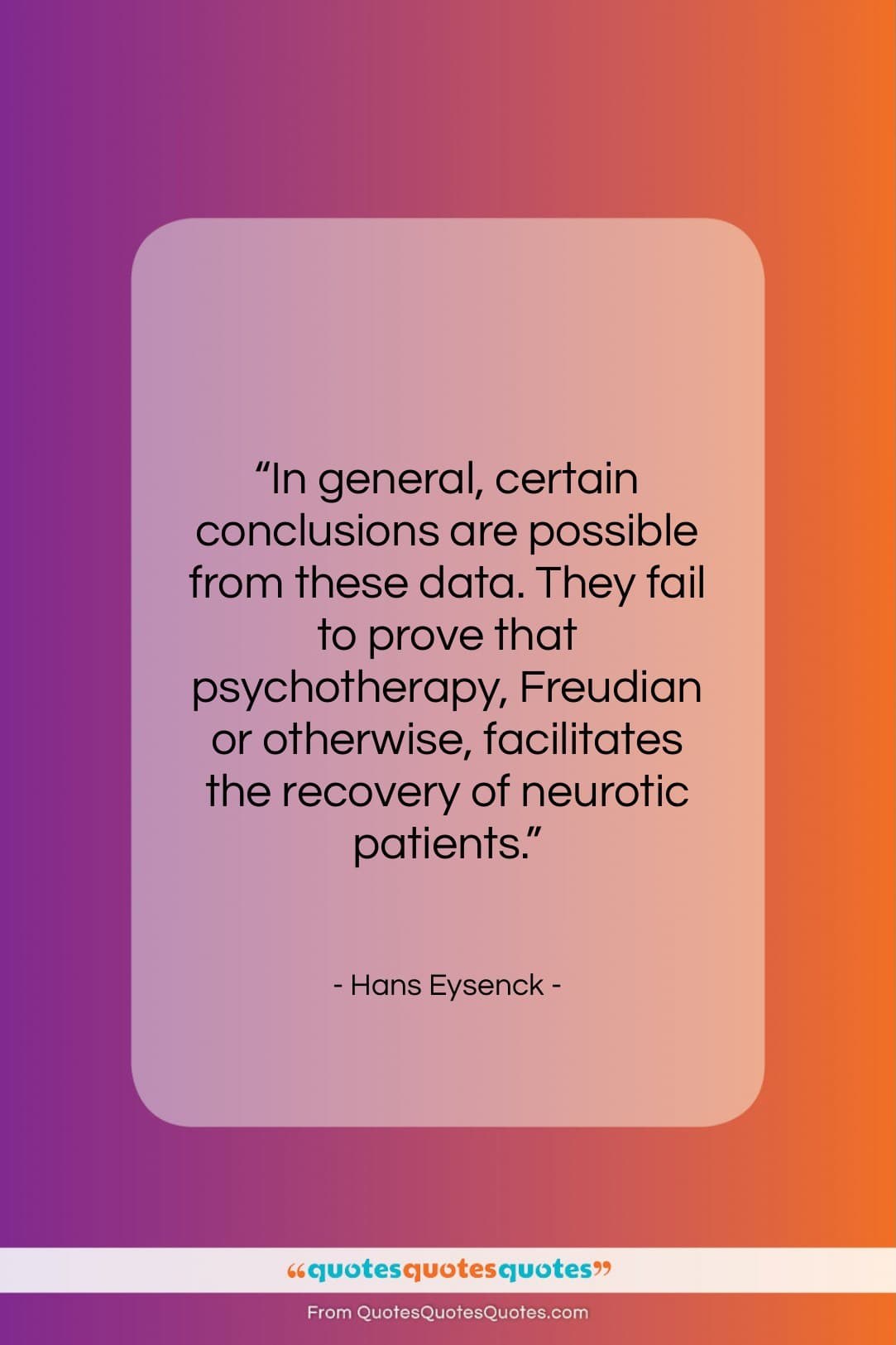 """Hans Eysenck quote: """"In general, certain conclusions are possible from…""""- at QuotesQuotesQuotes.com"""