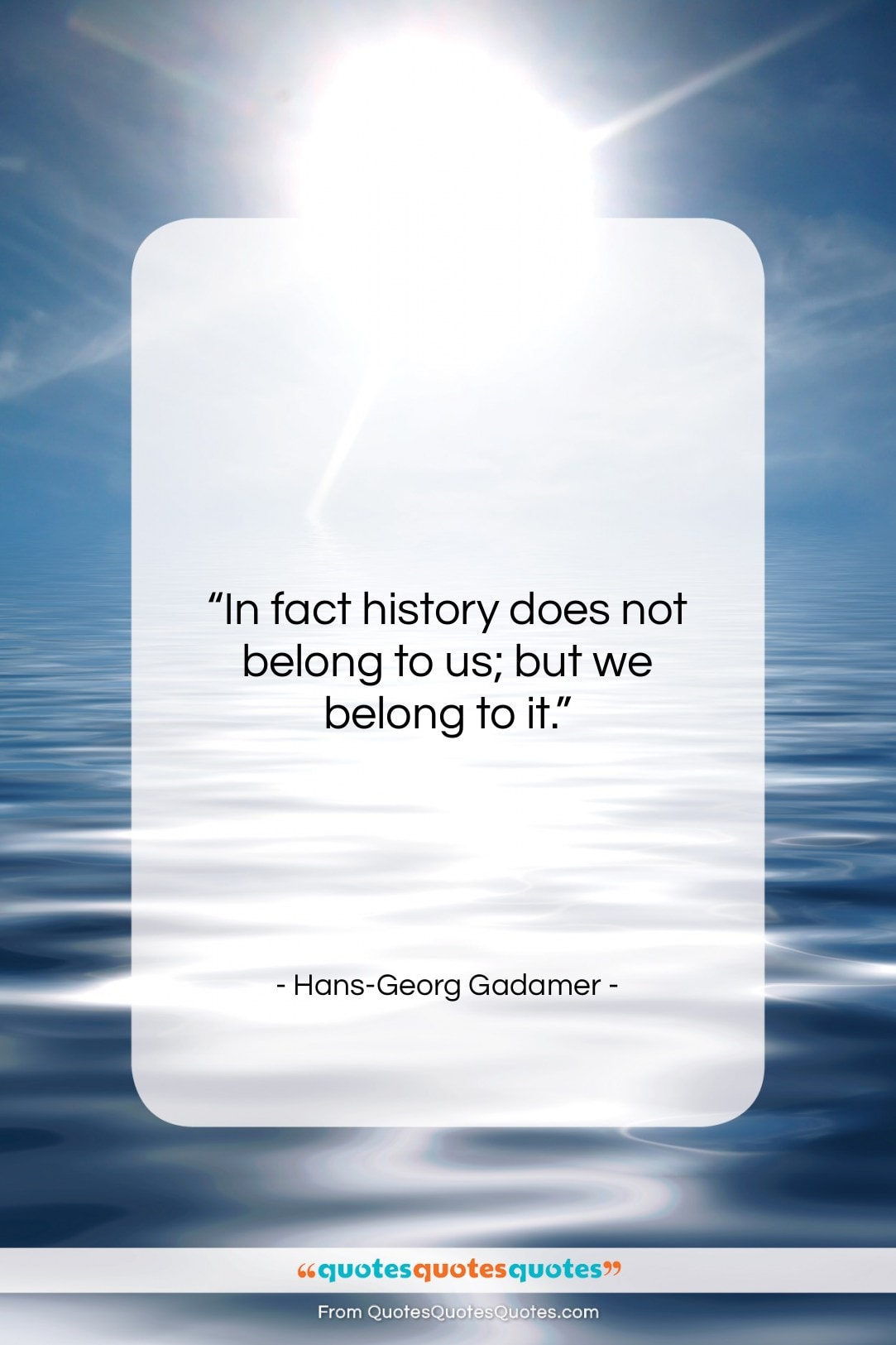 """Hans-Georg Gadamer quote: """"In fact history does not belong to…""""- at QuotesQuotesQuotes.com"""