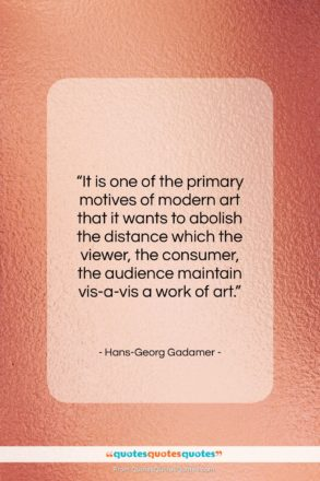 """Hans-Georg Gadamer quote: """"It is one of the primary motives…""""- at QuotesQuotesQuotes.com"""