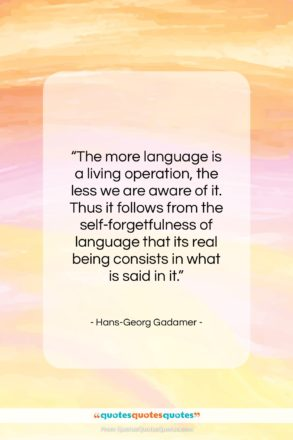 """Hans-Georg Gadamer quote: """"The more language is a living operation…""""- at QuotesQuotesQuotes.com"""