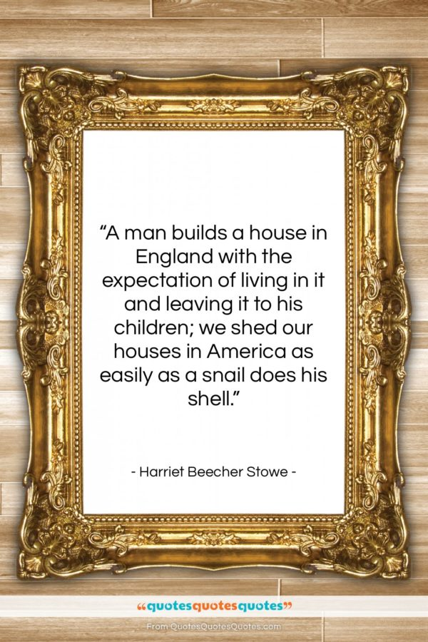 """Harriet Beecher Stowe quote: """"A man builds a house in England…""""- at QuotesQuotesQuotes.com"""