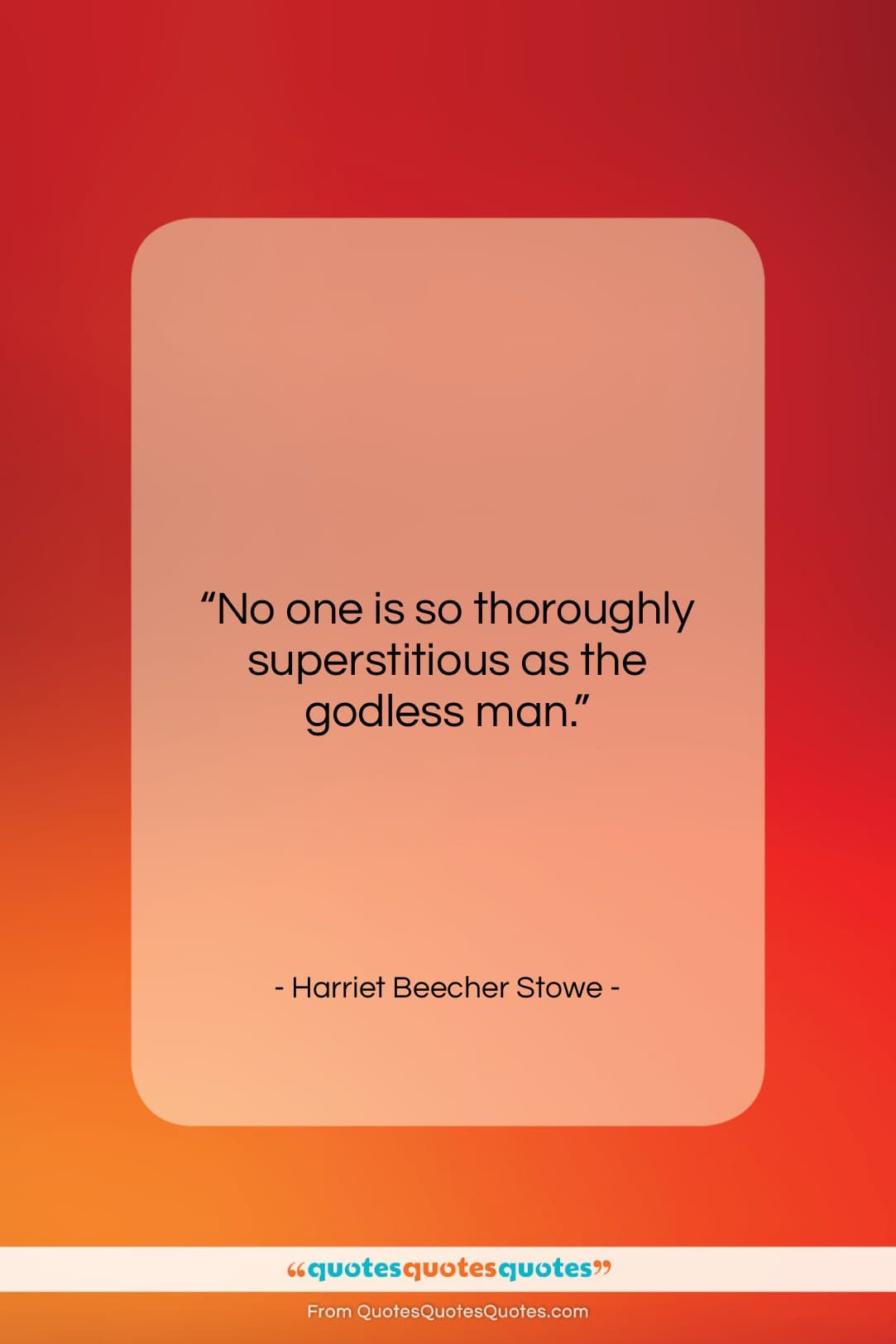 """Harriet Beecher Stowe quote: """"No one is so thoroughly superstitious as…""""- at QuotesQuotesQuotes.com"""