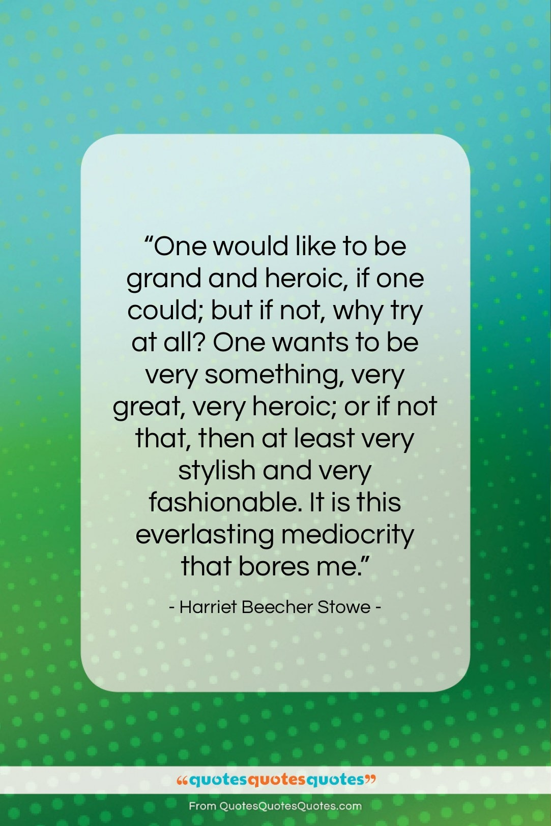 """Harriet Beecher Stowe quote: """"One would like to be grand and…""""- at QuotesQuotesQuotes.com"""