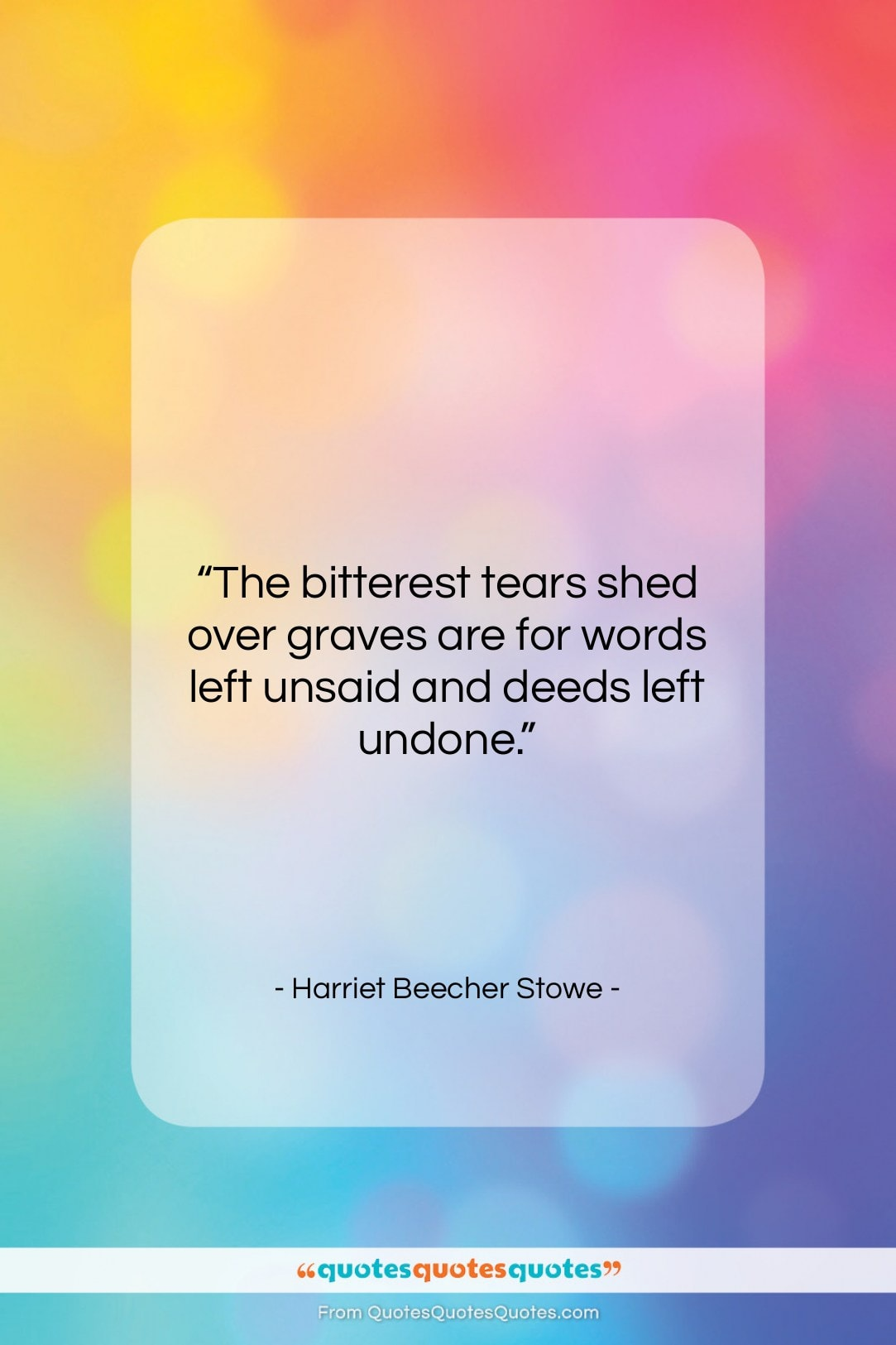"""Harriet Beecher Stowe quote: """"The bitterest tears shed over graves are…""""- at QuotesQuotesQuotes.com"""