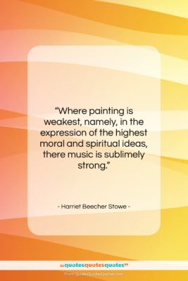 """Harriet Beecher Stowe quote: """"Where painting is weakest, namely, in the…""""- at QuotesQuotesQuotes.com"""