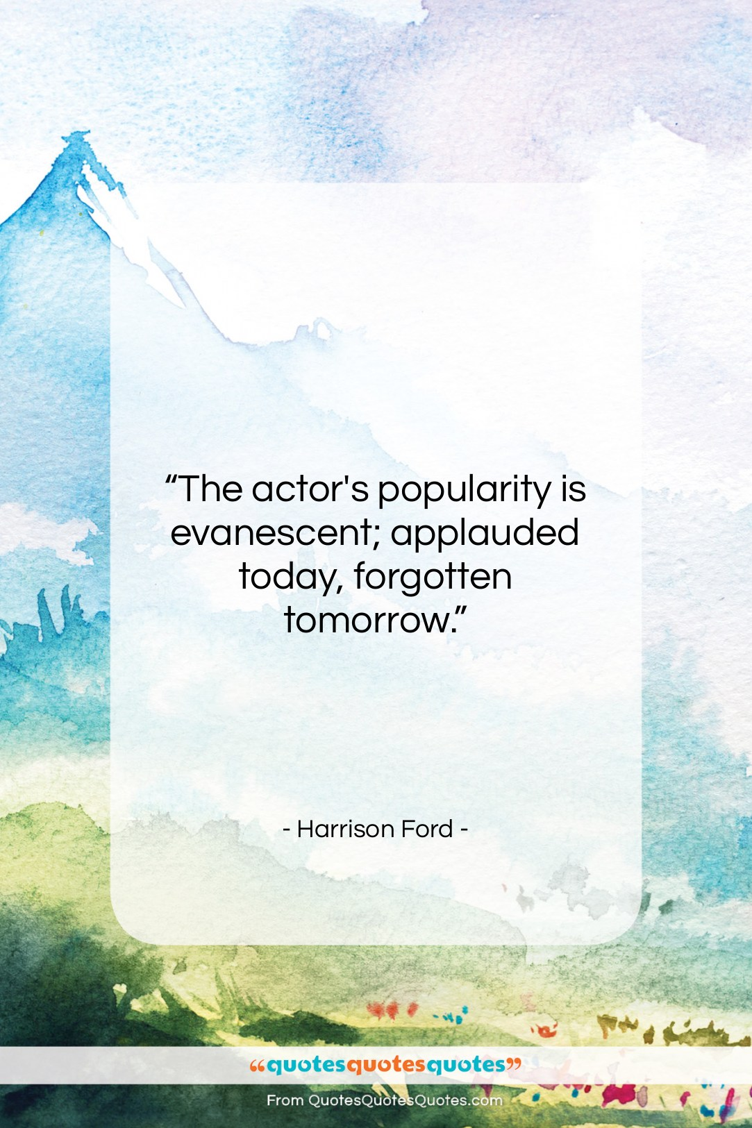 """Harrison Ford quote: """"The actor's popularity is evanescent…""""- at QuotesQuotesQuotes.com"""