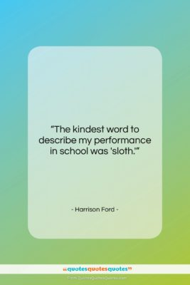 """Harrison Ford quote: """"The kindest word to describe my performance…""""- at QuotesQuotesQuotes.com"""