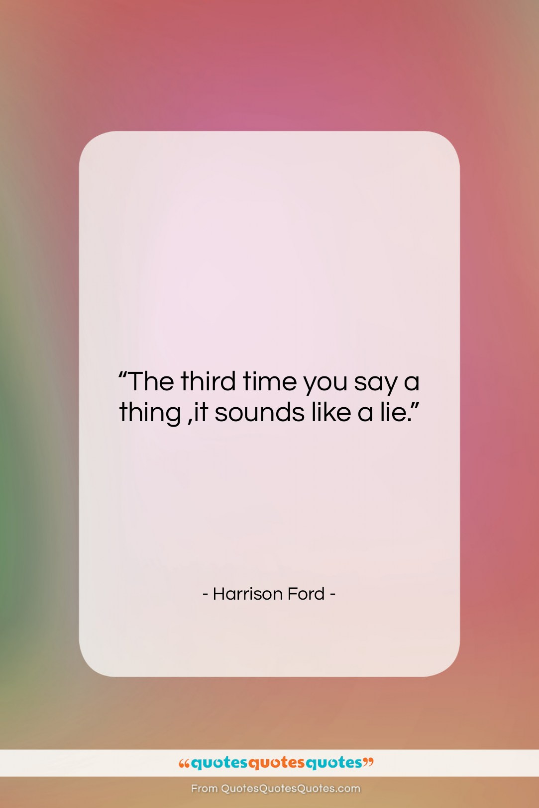 """Harrison Ford quote: """"The third time you say a thing…""""- at QuotesQuotesQuotes.com"""
