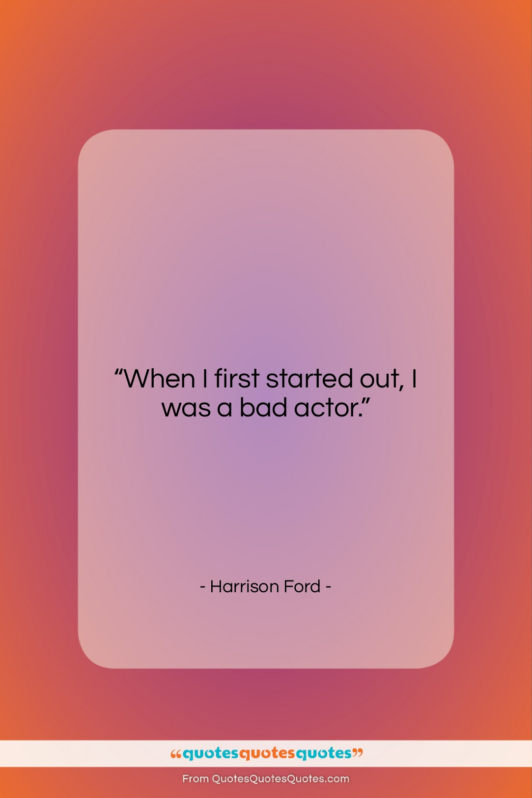 """Harrison Ford quote: """"When I first started out, I was…""""- at QuotesQuotesQuotes.com"""