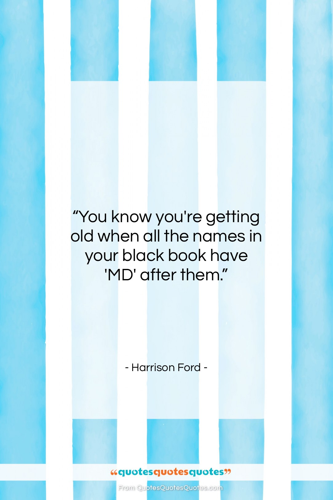 """Harrison Ford quote: """"You know you're getting old when all…""""- at QuotesQuotesQuotes.com"""
