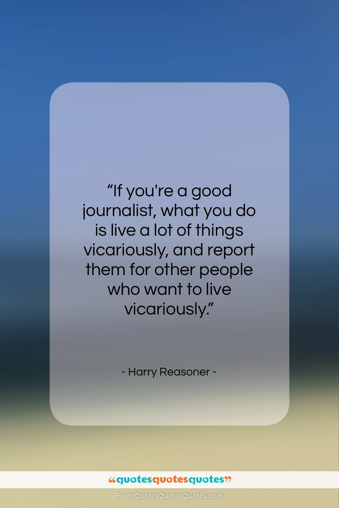 """Harry Reasoner quote: """"If you're a good journalist, what you…""""- at QuotesQuotesQuotes.com"""