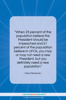"""Harry Reasoner quote: """"When 25 percent of the population believe…""""- at QuotesQuotesQuotes.com"""
