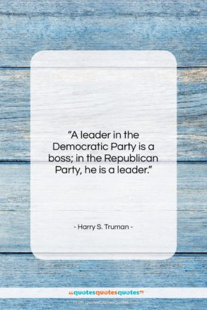 """Harry S. Truman quote: """"A leader in the Democratic Party is…""""- at QuotesQuotesQuotes.com"""