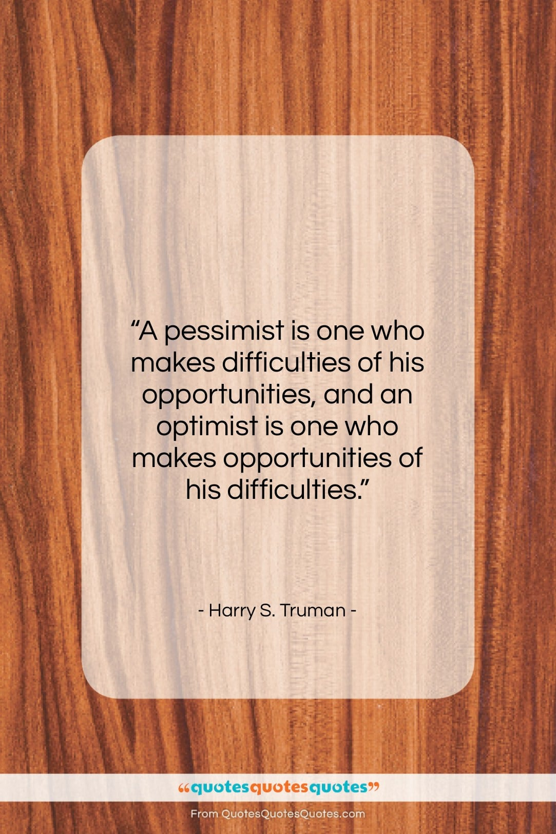 """Harry S. Truman quote: """"A pessimist is one who makes difficulties…""""- at QuotesQuotesQuotes.com"""