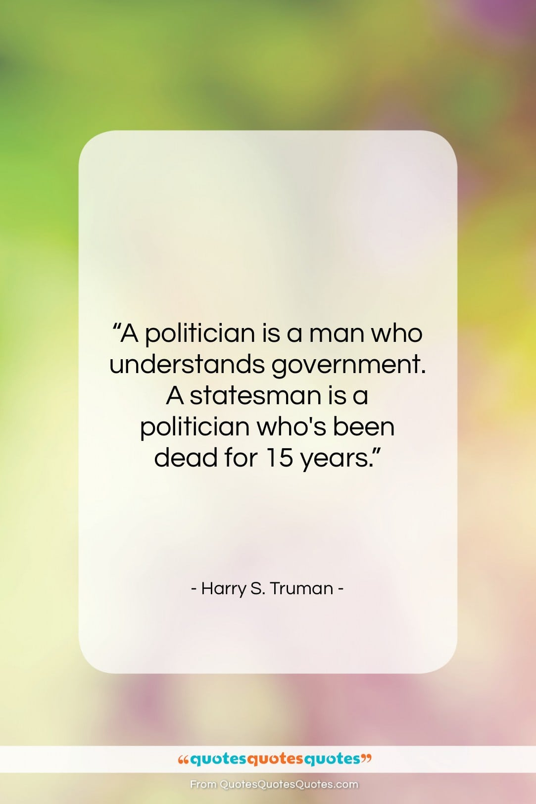 """Harry S. Truman quote: """"A politician is a man who understands…""""- at QuotesQuotesQuotes.com"""