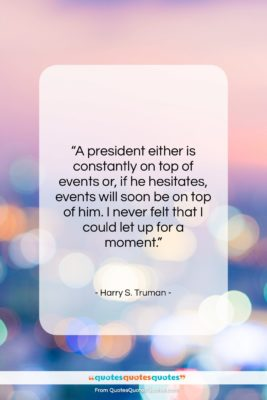"Harry S. Truman quote: ""A president either is constantly on top…""- at QuotesQuotesQuotes.com"