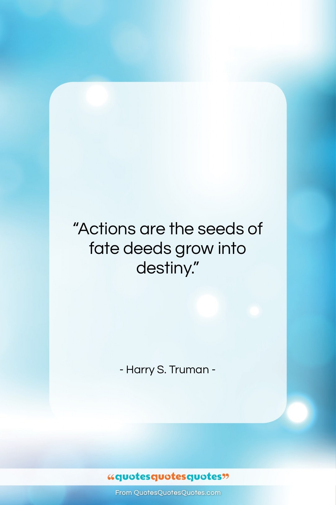 """Harry S. Truman quote: """"Actions are the seeds of fate…""""- at QuotesQuotesQuotes.com"""