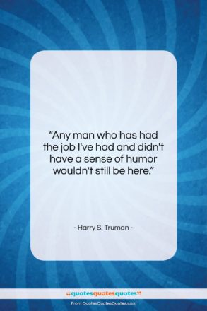 "Harry S. Truman quote: ""Any man who has had the job…""- at QuotesQuotesQuotes.com"