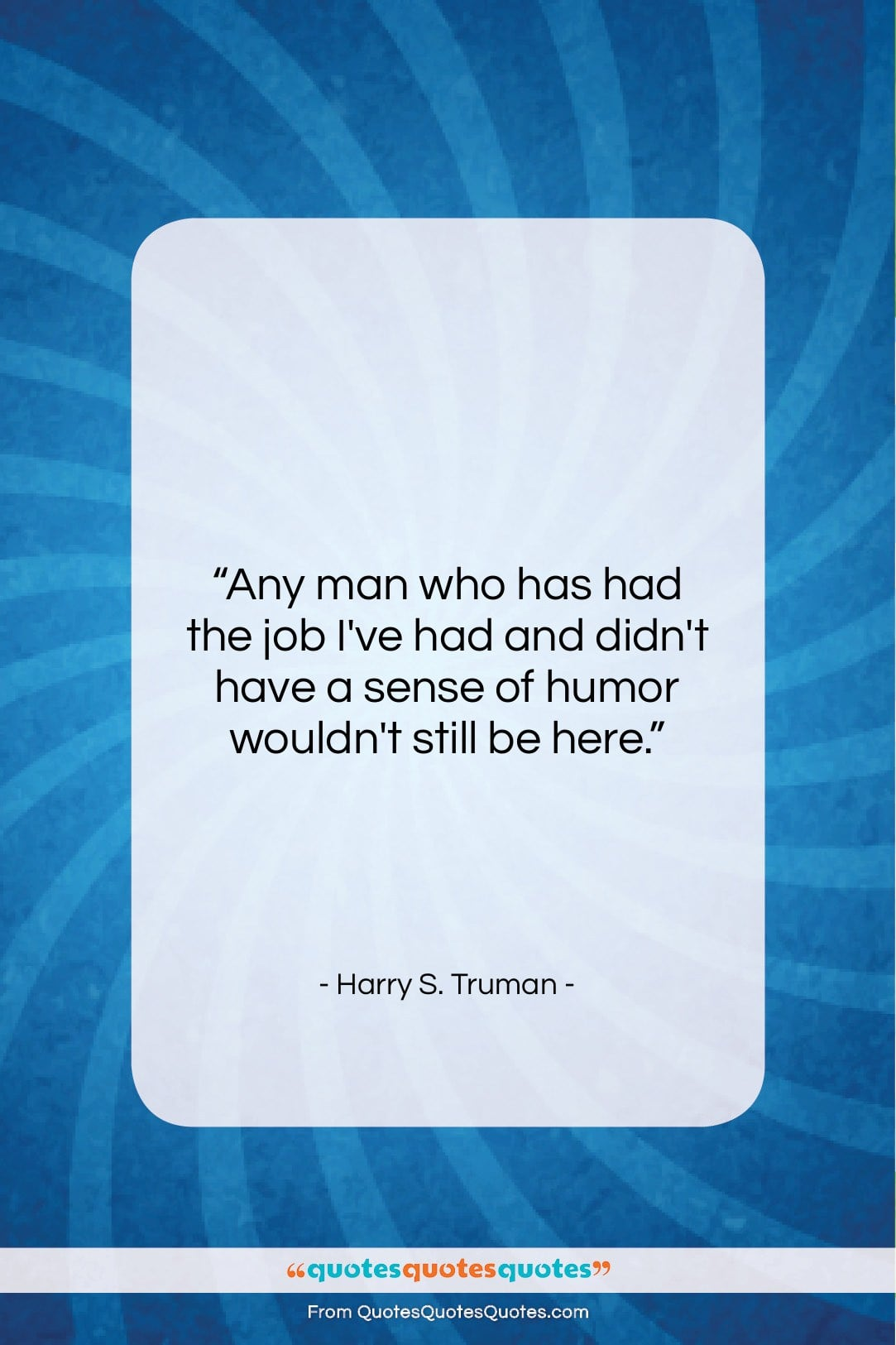 """Harry S. Truman quote: """"Any man who has had the job…""""- at QuotesQuotesQuotes.com"""