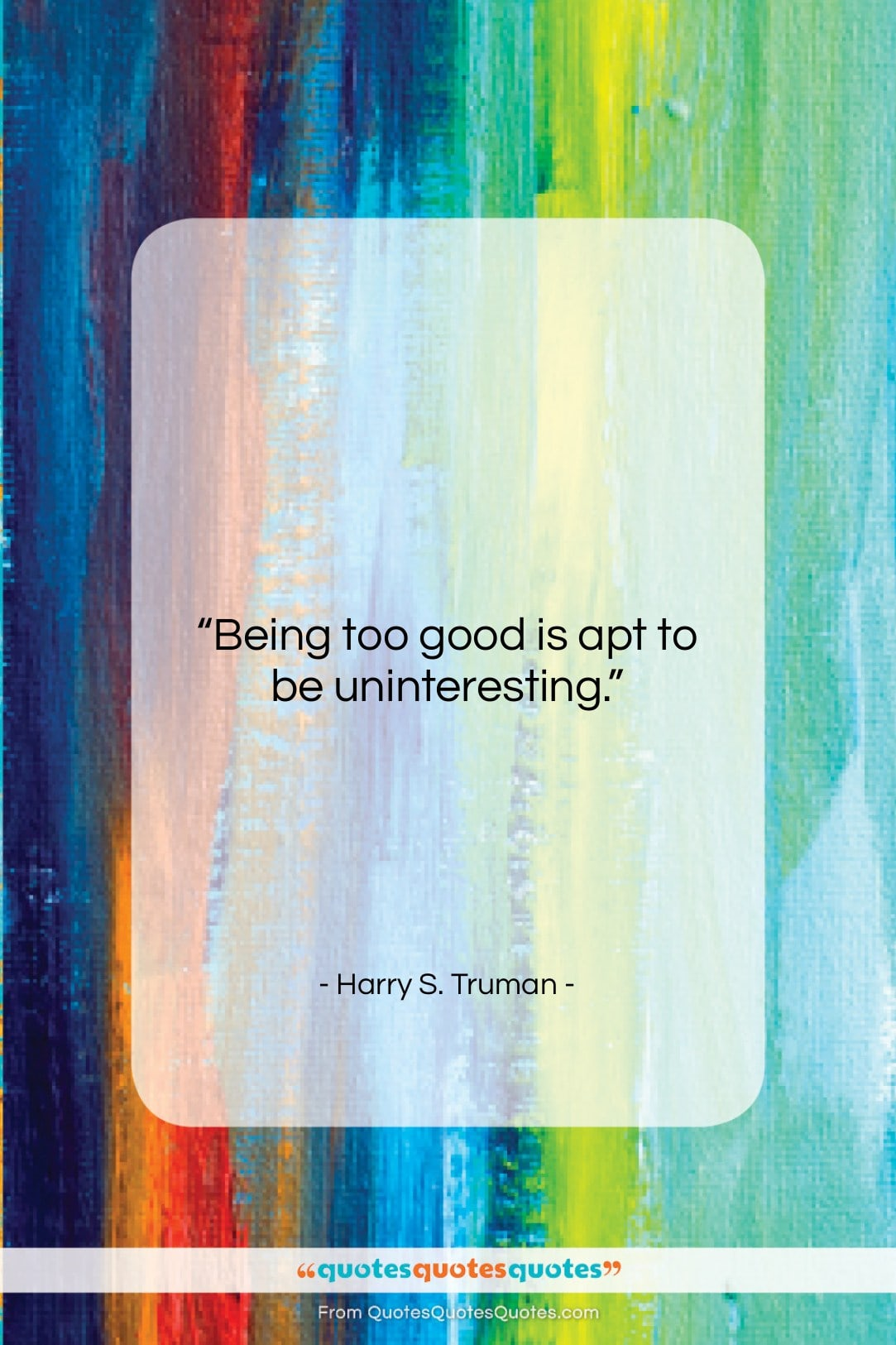 """Harry S. Truman quote: """"Being too good is apt to be…""""- at QuotesQuotesQuotes.com"""