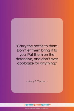 """Harry S. Truman quote: """"Carry the battle to them. Don't let…""""- at QuotesQuotesQuotes.com"""