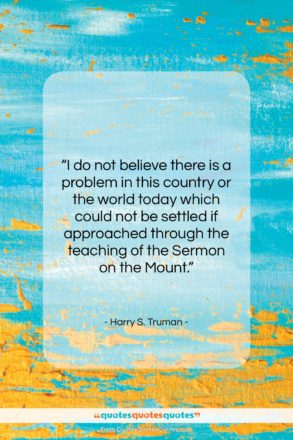 """Harry S. Truman quote: """"I do not believe there is a…""""- at QuotesQuotesQuotes.com"""