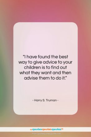 """Harry S. Truman quote: """"I have found the best way to…""""- at QuotesQuotesQuotes.com"""