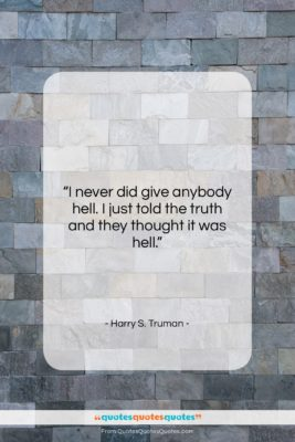 """Harry S. Truman quote: """"I never did give anybody hell. I…""""- at QuotesQuotesQuotes.com"""