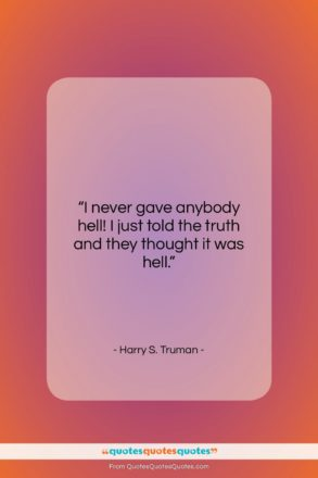 """Harry S. Truman quote: """"I never gave anybody hell! I just…""""- at QuotesQuotesQuotes.com"""