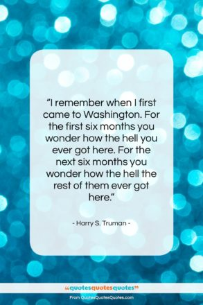 """Harry S. Truman quote: """"I remember when I first came to…""""- at QuotesQuotesQuotes.com"""