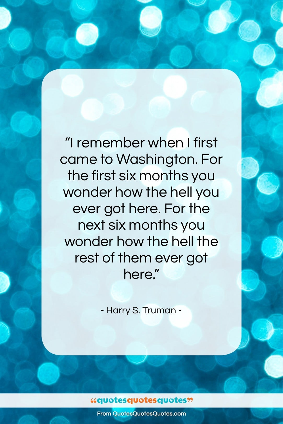 "Harry S. Truman quote: ""I remember when I first came to…""- at QuotesQuotesQuotes.com"