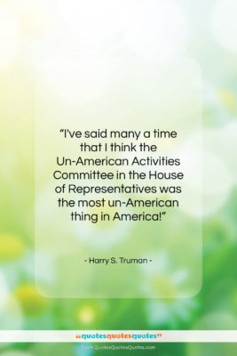 """Harry S. Truman quote: """"I've said many a time that I…""""- at QuotesQuotesQuotes.com"""