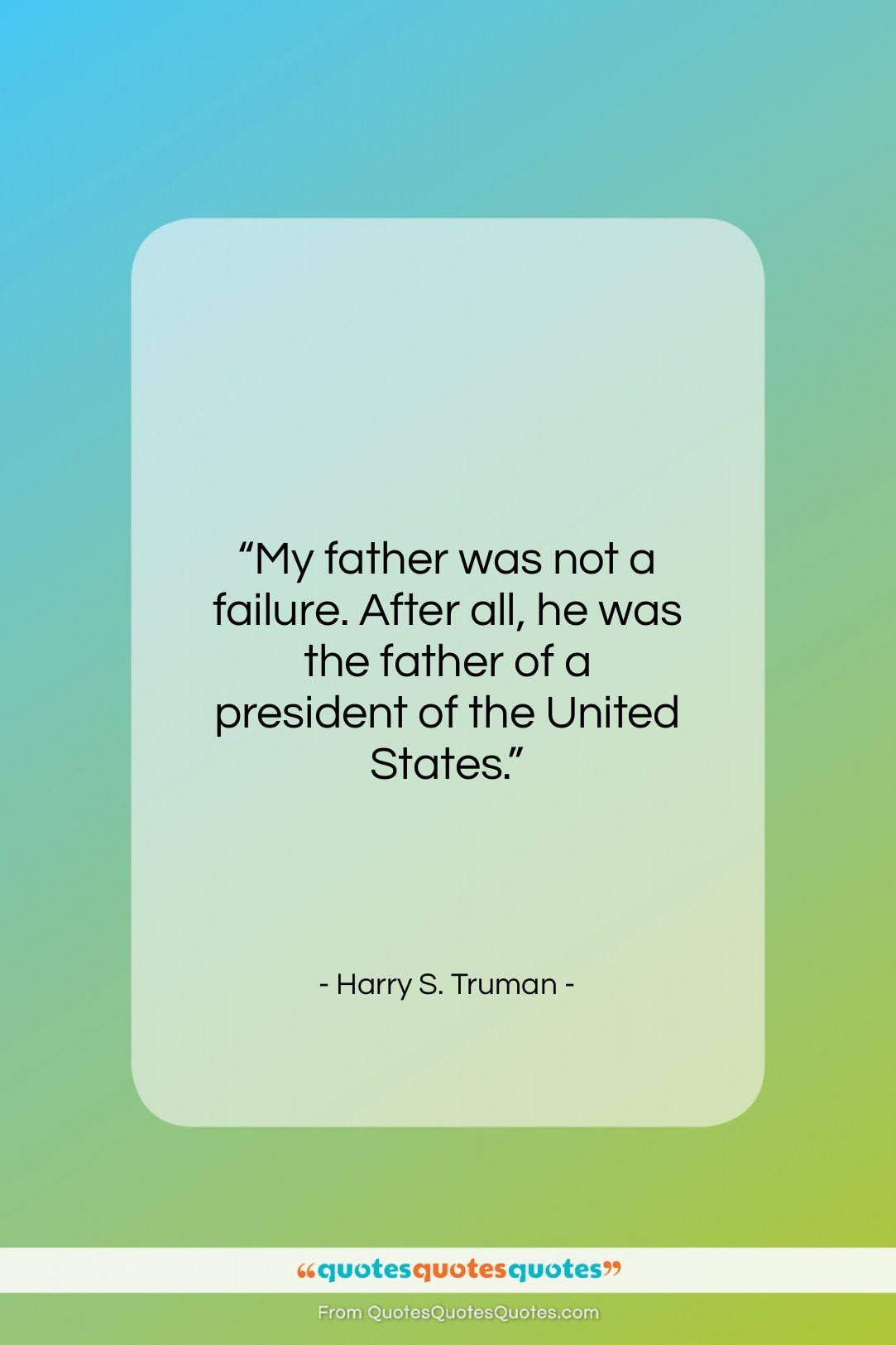 """Harry S. Truman quote: """"My father was not a failure. After…""""- at QuotesQuotesQuotes.com"""
