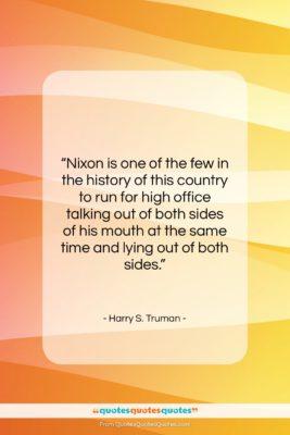 """Harry S. Truman quote: """"Nixon is one of the few in…""""- at QuotesQuotesQuotes.com"""