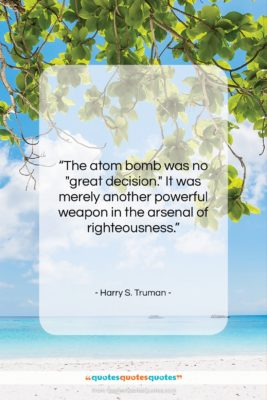 """Harry S. Truman quote: """"The atom bomb was no """"great decision.""""…""""- at QuotesQuotesQuotes.com"""