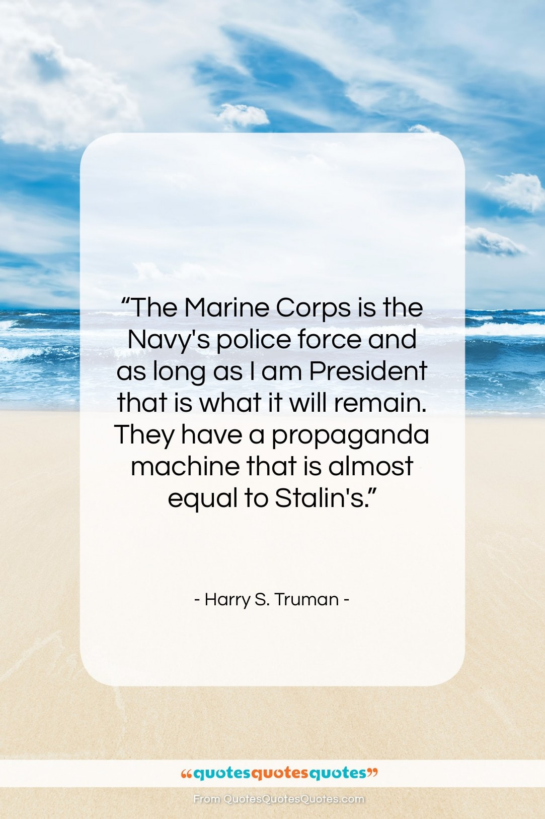 """Harry S. Truman quote: """"The Marine Corps is the Navy's police…""""- at QuotesQuotesQuotes.com"""